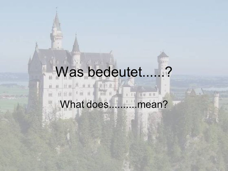 Was bedeutet......? What does..........mean?