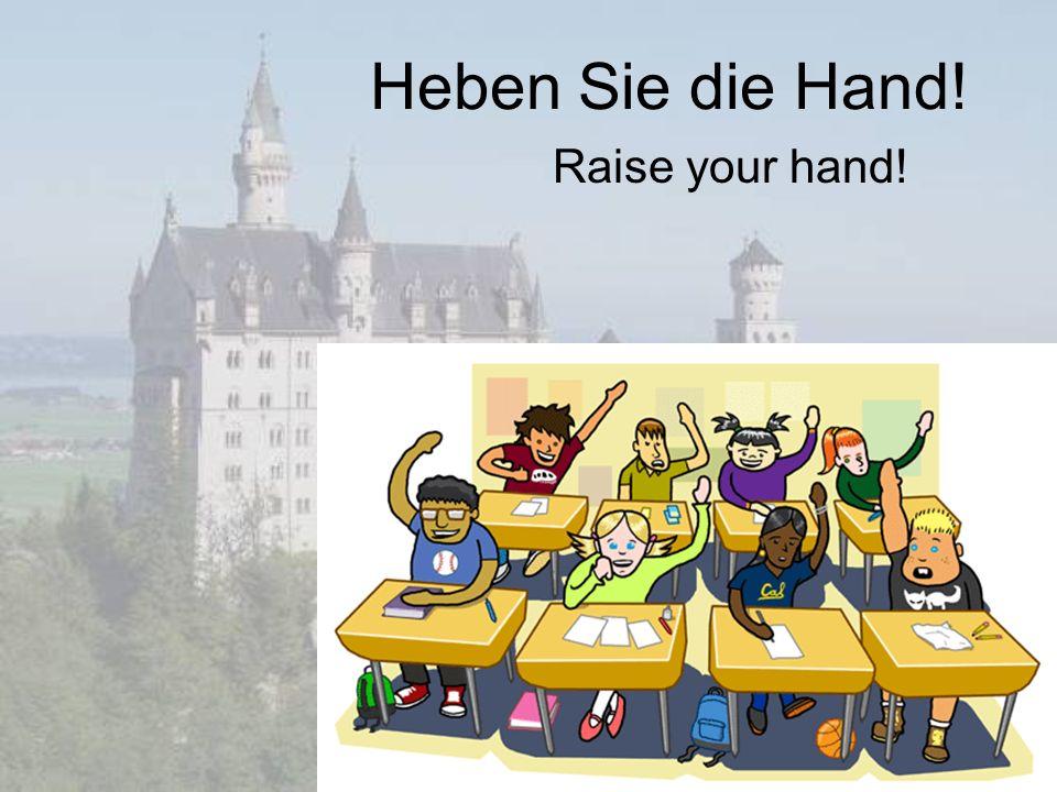 Heben Sie die Hand! Raise your hand!