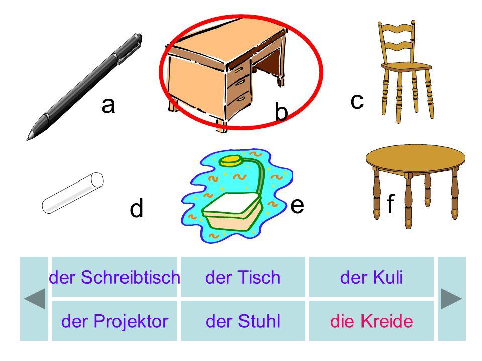 der Schreibtischder Tischder Kuli der Projektorder Stuhl die Kreide a c d ef b