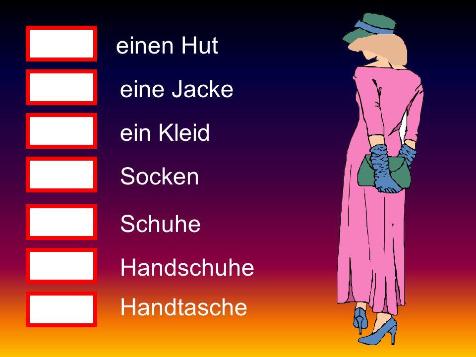 Ja einen Hut eine Jacke ein Kleid Socken Schuhe Handschuhe Handtasche