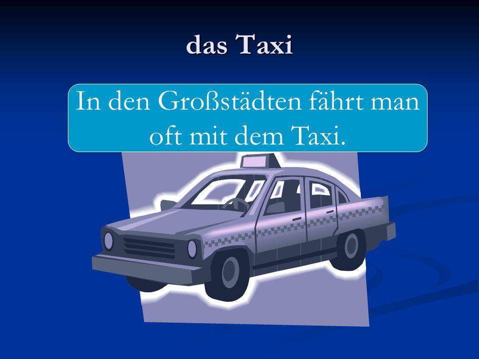 das Taxi In den Großstädten fährt man oft mit dem Taxi.