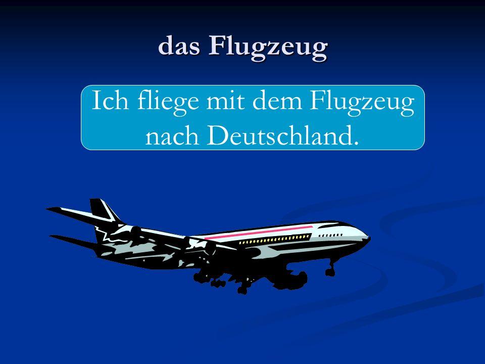 das Flugzeug Ich fliege mit dem Flugzeug nach Deutschland.