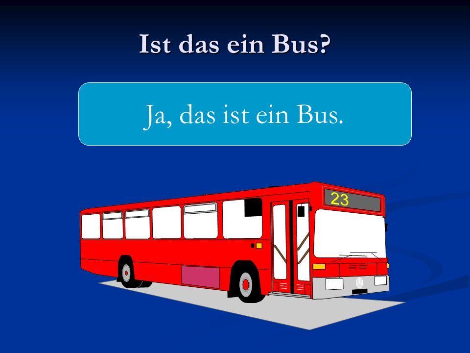 Ist das ein Bus? Ja, das ist ein Bus.