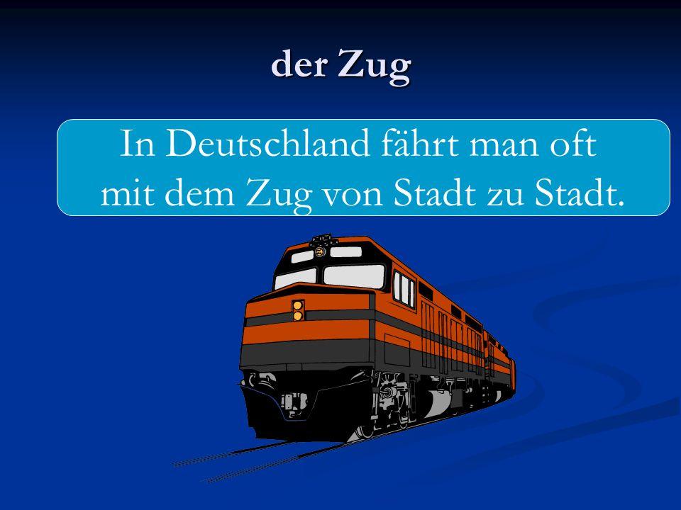 der Zug In Deutschland fährt man oft mit dem Zug von Stadt zu Stadt.