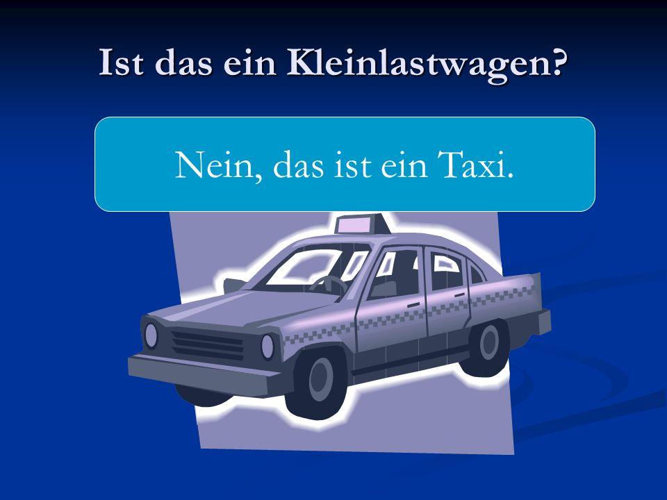 Ist das ein Kleinlastwagen? Nein, das ist ein Taxi.