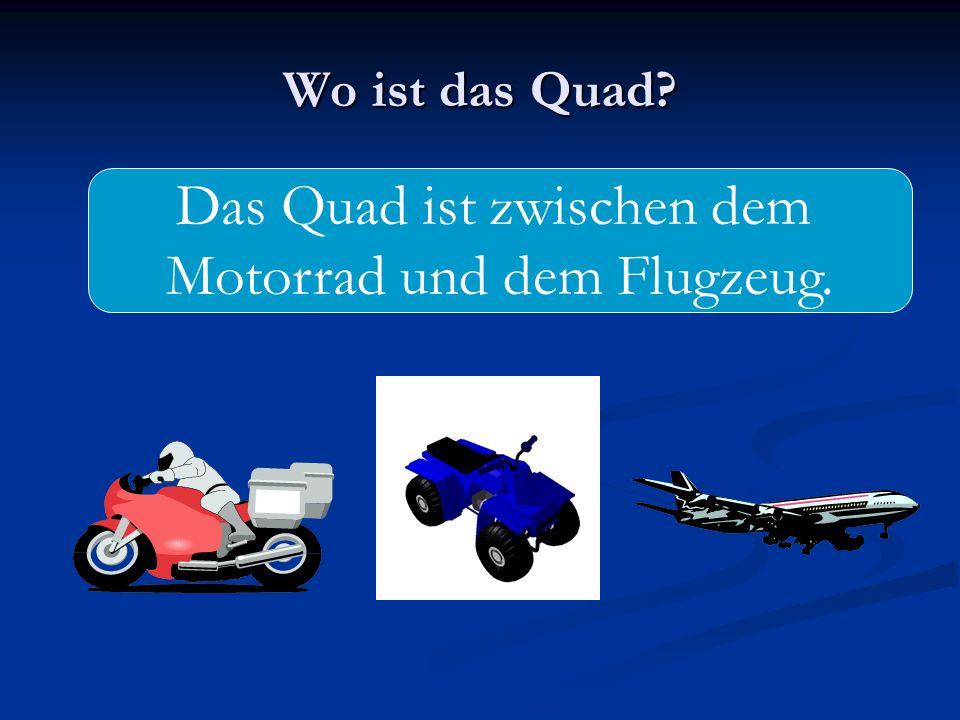 Wo ist das Quad? Das Quad ist zwischen dem Motorrad und dem Flugzeug.
