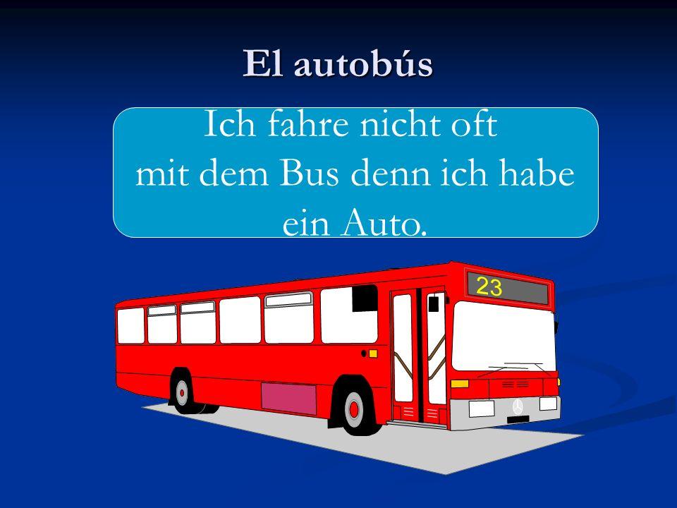El autobús Ich fahre nicht oft mit dem Bus denn ich habe ein Auto.