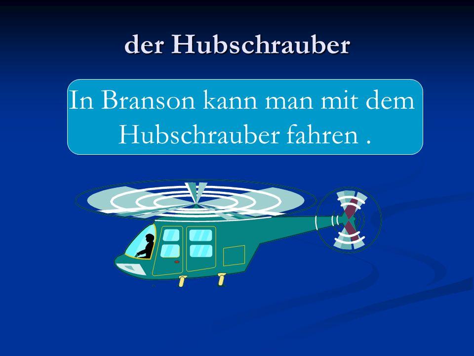 der Hubschrauber In Branson kann man mit dem Hubschrauber fahren.