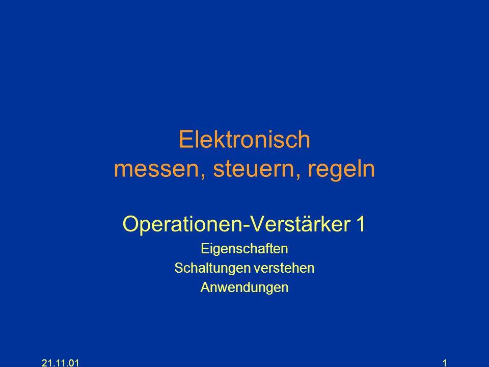 21.11.011 Elektronisch messen, steuern, regeln Operationen-Verstärker 1 Eigenschaften Schaltungen verstehen Anwendungen