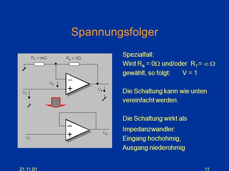 21.11.0111 Spannungsfolger Spezialfall: Wird R a = 0 und/oder R 1 = gewählt, so folgt: V = 1 Die Schaltung kann wie unten vereinfacht werden. Die Scha