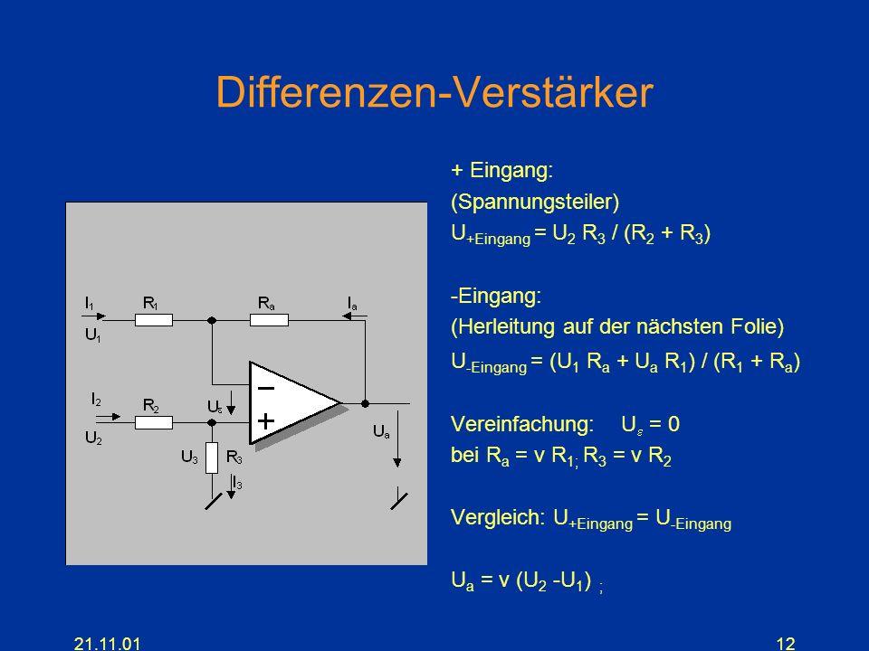 21.11.0112 Differenzen-Verstärker + Eingang: (Spannungsteiler) U +Eingang = U 2 R 3 / (R 2 + R 3 ) -Eingang: (Herleitung auf der nächsten Folie) U -Ei