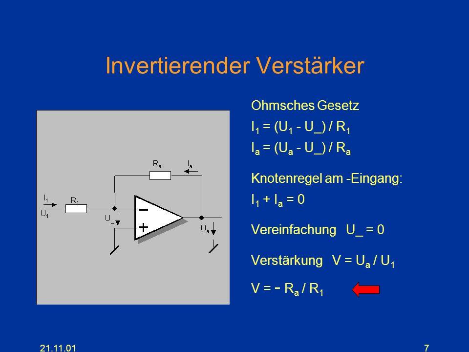 21.11.017 Invertierender Verstärker Ohmsches Gesetz I 1 = (U 1 - U_) / R 1 I a = (U a - U_) / R a Knotenregel am -Eingang: I 1 + I a = 0 Vereinfachung