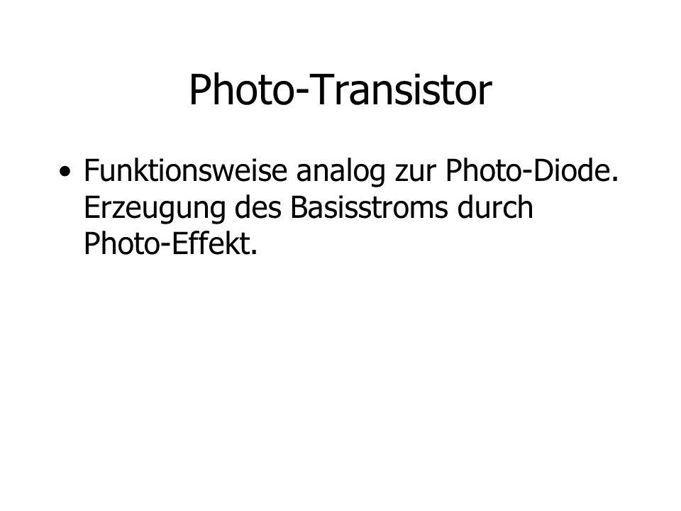Photo-Transistor Funktionsweise analog zur Photo-Diode. Erzeugung des Basisstroms durch Photo-Effekt.