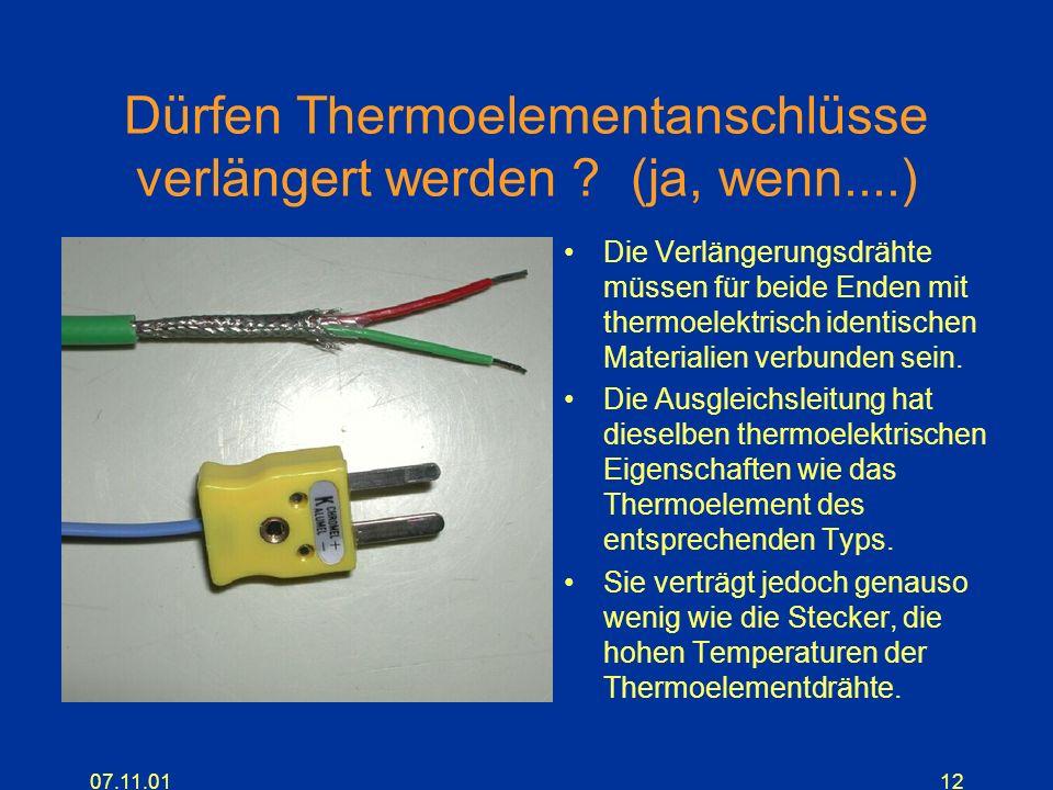07.11.0112 Dürfen Thermoelementanschlüsse verlängert werden ? (ja, wenn....) Die Verlängerungsdrähte müssen für beide Enden mit thermoelektrisch ident