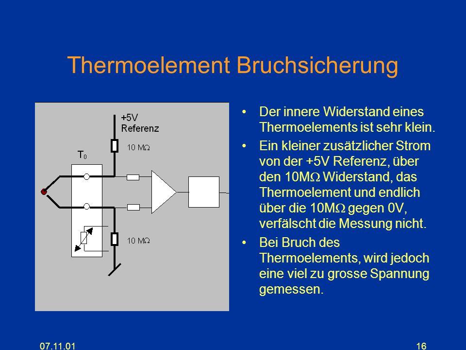 07.11.0116 Thermoelement Bruchsicherung Der innere Widerstand eines Thermoelements ist sehr klein. Ein kleiner zusätzlicher Strom von der +5V Referenz
