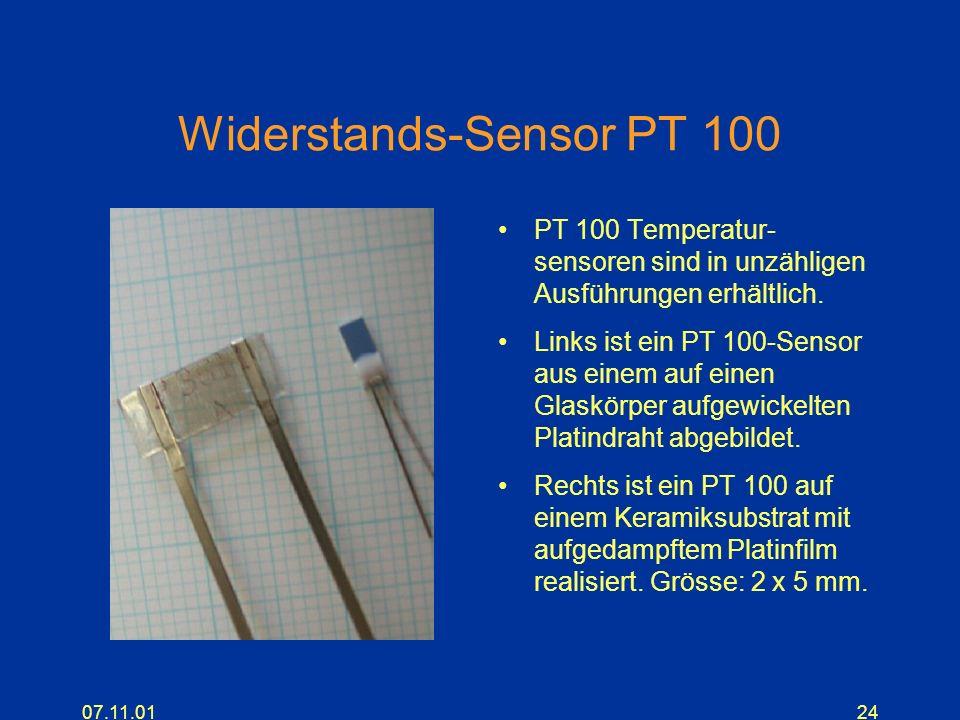 07.11.0124 Widerstands-Sensor PT 100 PT 100 Temperatur- sensoren sind in unzähligen Ausführungen erhältlich. Links ist ein PT 100-Sensor aus einem auf
