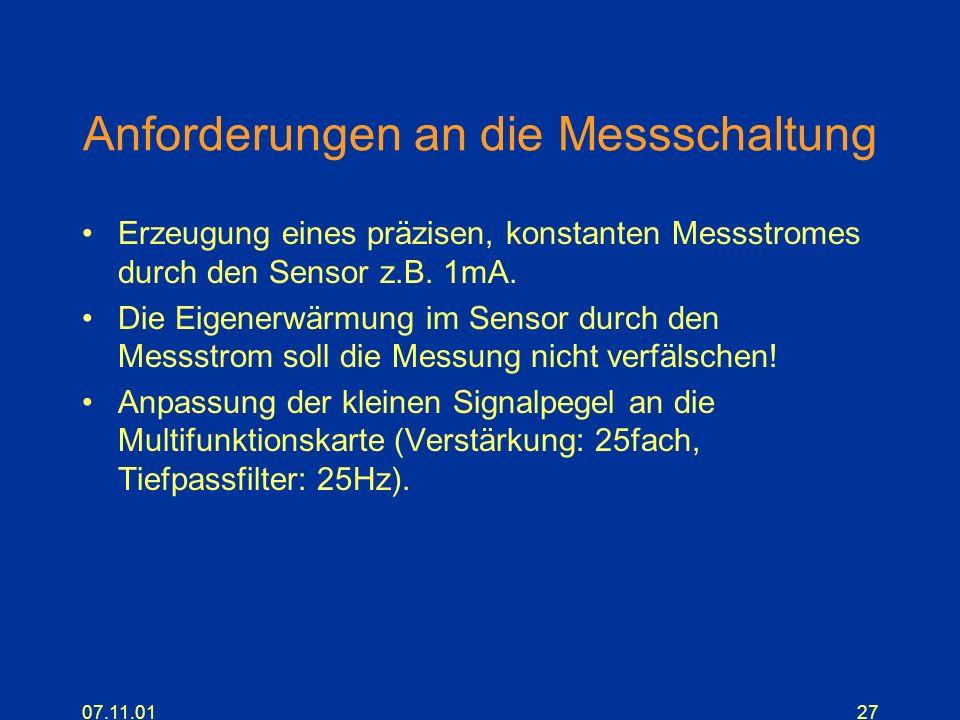 07.11.0127 Anforderungen an die Messschaltung Erzeugung eines präzisen, konstanten Messstromes durch den Sensor z.B. 1mA. Die Eigenerwärmung im Sensor