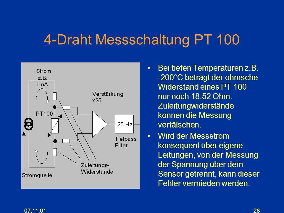 07.11.0128 4-Draht Messschaltung PT 100 Bei tiefen Temperaturen z.B. -200°C beträgt der ohmsche Widerstand eines PT 100 nur noch 18.52 Ohm. Zuleitungw