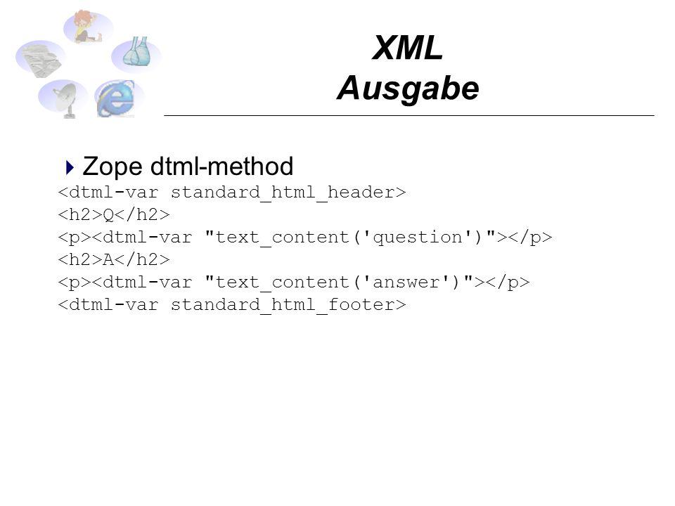 XML Ausgabe Zope dtml-method Q A