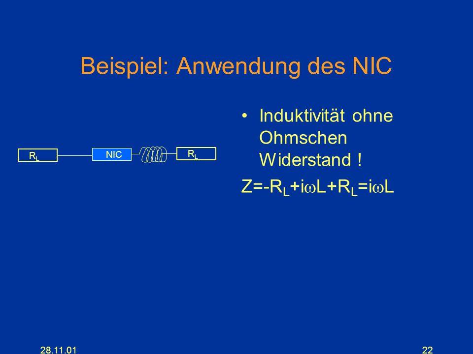 28.11.0122 Beispiel: Anwendung des NIC Induktivität ohne Ohmschen Widerstand ! Z=-R L +i L+R L =i L RLRL RLRL NIC