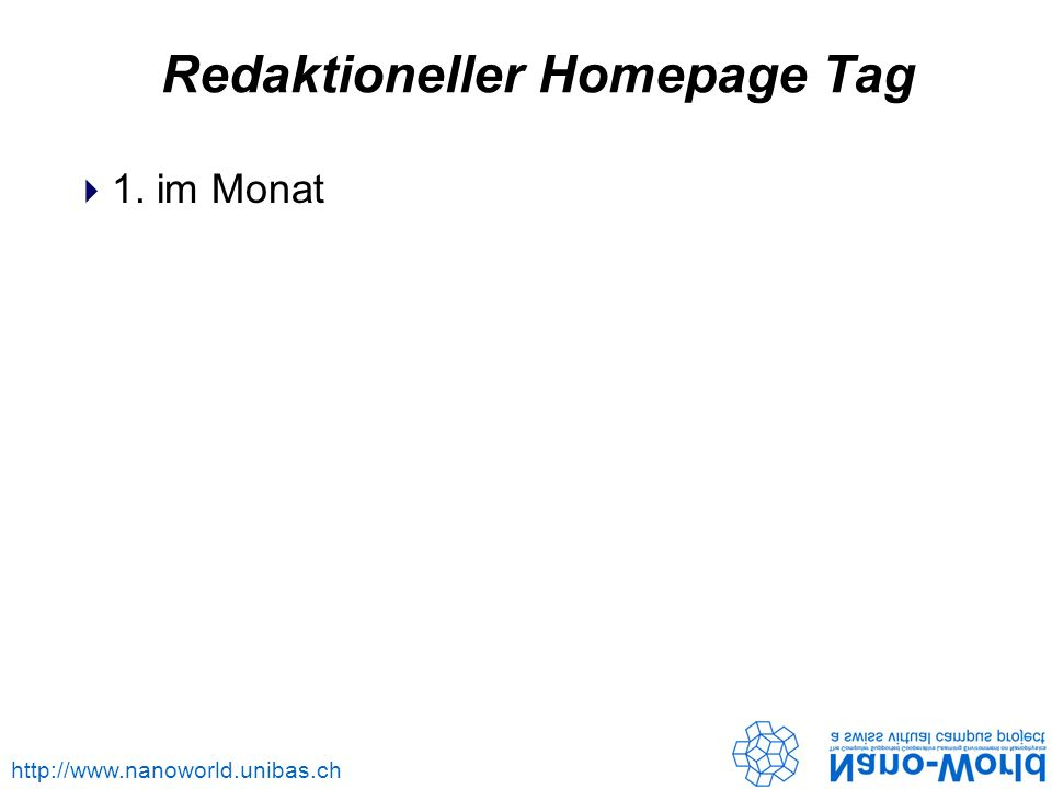 http://www.nanoworld.unibas.ch Redaktioneller Homepage Tag 1. im Monat