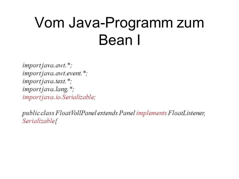 Vom Java-Programm zum Bean I import java.awt.*; import java.awt.event.*; import java.text.*; import java.lang.*; import java.io.Serializable; public c