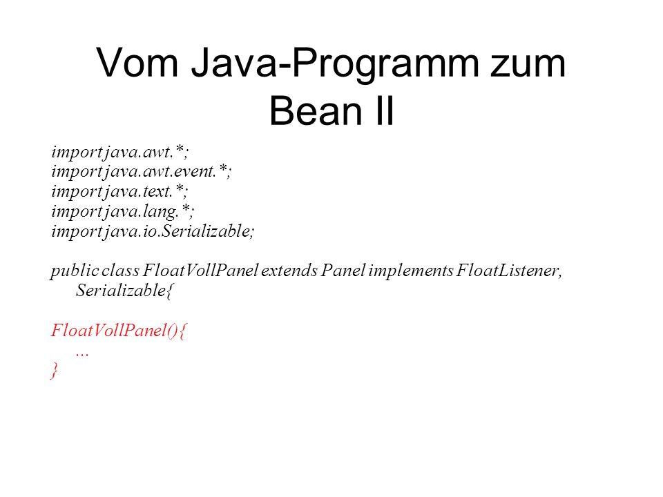 Vom Java-Programm zum Bean II import java.awt.*; import java.awt.event.*; import java.text.*; import java.lang.*; import java.io.Serializable; public