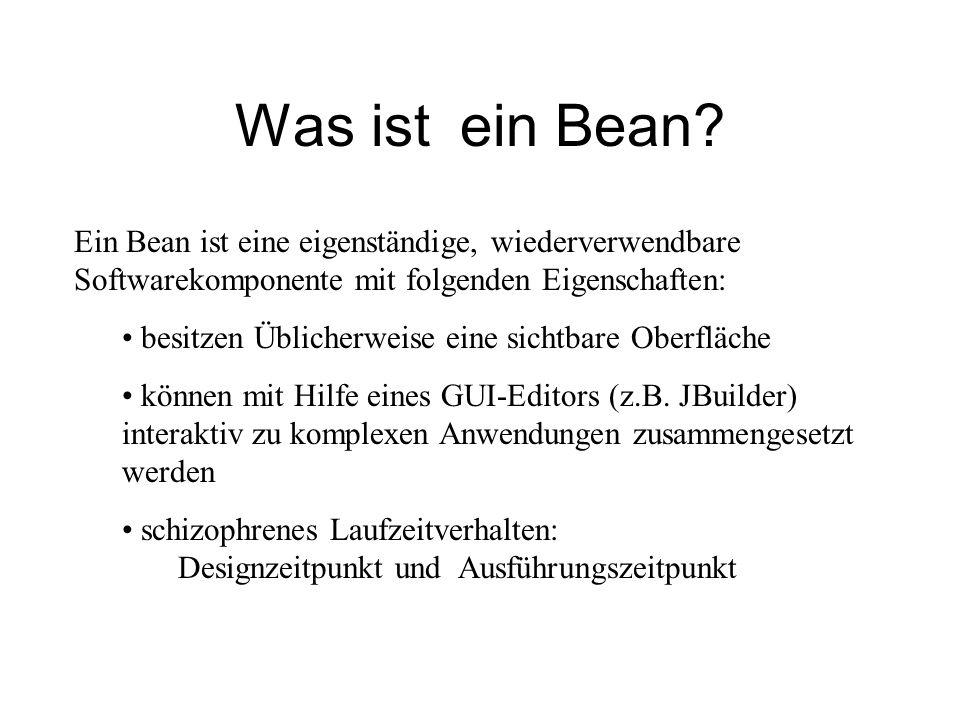 Was ist ein Bean? Ein Bean ist eine eigenständige, wiederverwendbare Softwarekomponente mit folgenden Eigenschaften: besitzen Üblicherweise eine sicht