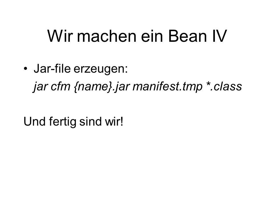 Wir machen ein Bean IV Jar-file erzeugen: jar cfm {name}.jar manifest.tmp *.class Und fertig sind wir!