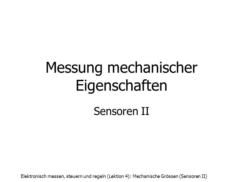 Elektronisch messen, steuern und regeln (Lektion 4): Mechanische Grössen (Sensoren II) Messung mechanischer Eigenschaften Sensoren II