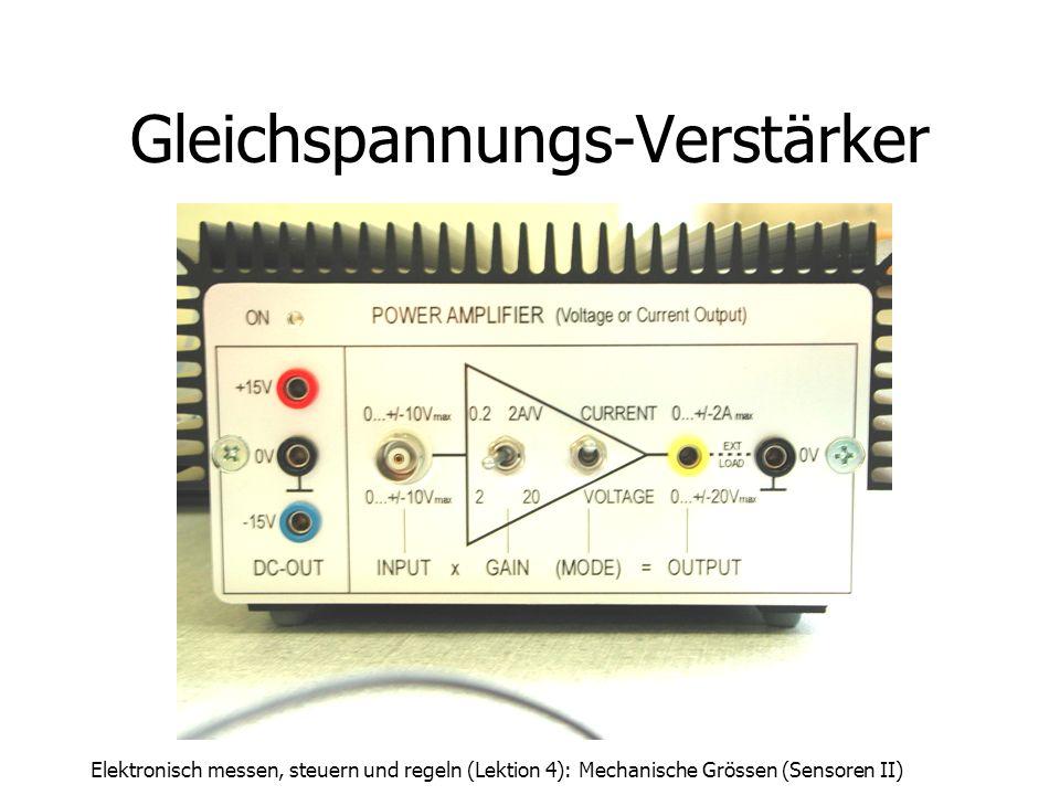 Elektronisch messen, steuern und regeln (Lektion 4): Mechanische Grössen (Sensoren II) Gleichspannungs-Verstärker