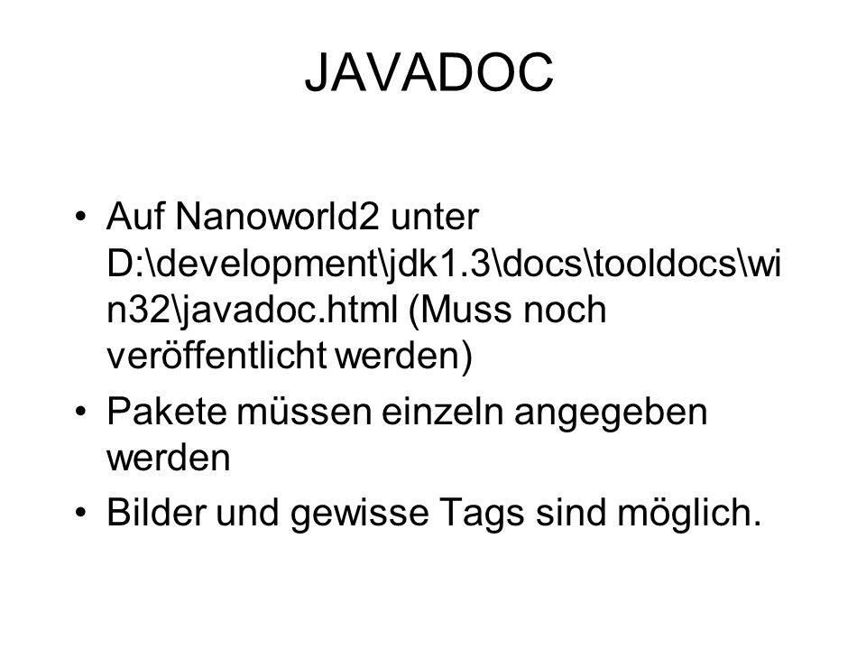 JAVADOC Auf Nanoworld2 unter D:\development\jdk1.3\docs\tooldocs\wi n32\javadoc.html (Muss noch veröffentlicht werden) Pakete müssen einzeln angegeben