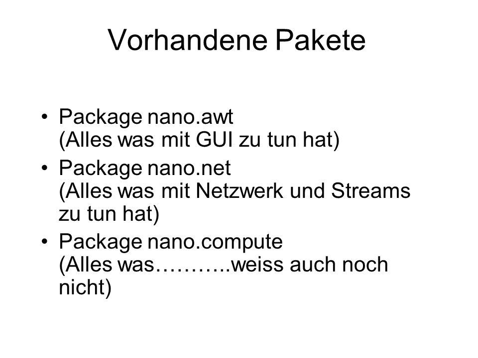 Vorhandene Pakete Package nano.awt (Alles was mit GUI zu tun hat) Package nano.net (Alles was mit Netzwerk und Streams zu tun hat) Package nano.comput