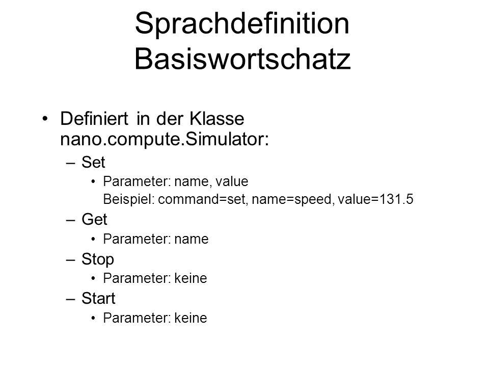 Sprachdefinition Basiswortschatz Definiert in der Klasse nano.compute.Simulator: –Set Parameter: name, value Beispiel: command=set, name=speed, value=