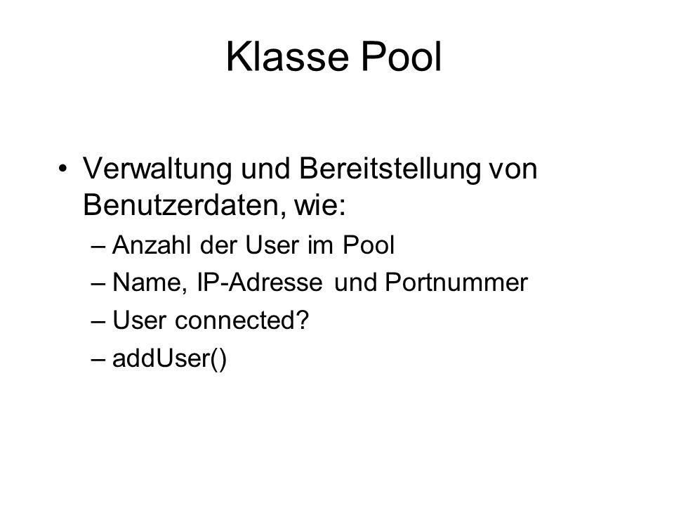 Klasse Pool Verwaltung und Bereitstellung von Benutzerdaten, wie: –Anzahl der User im Pool –Name, IP-Adresse und Portnummer –User connected? –addUser(