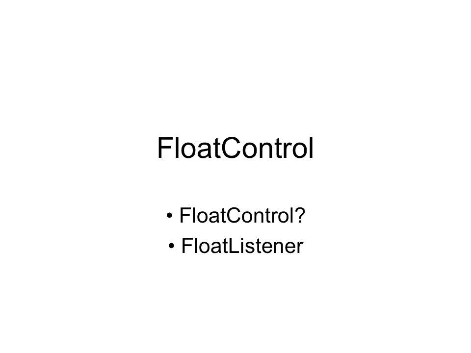 FloatControl FloatControl? FloatListener
