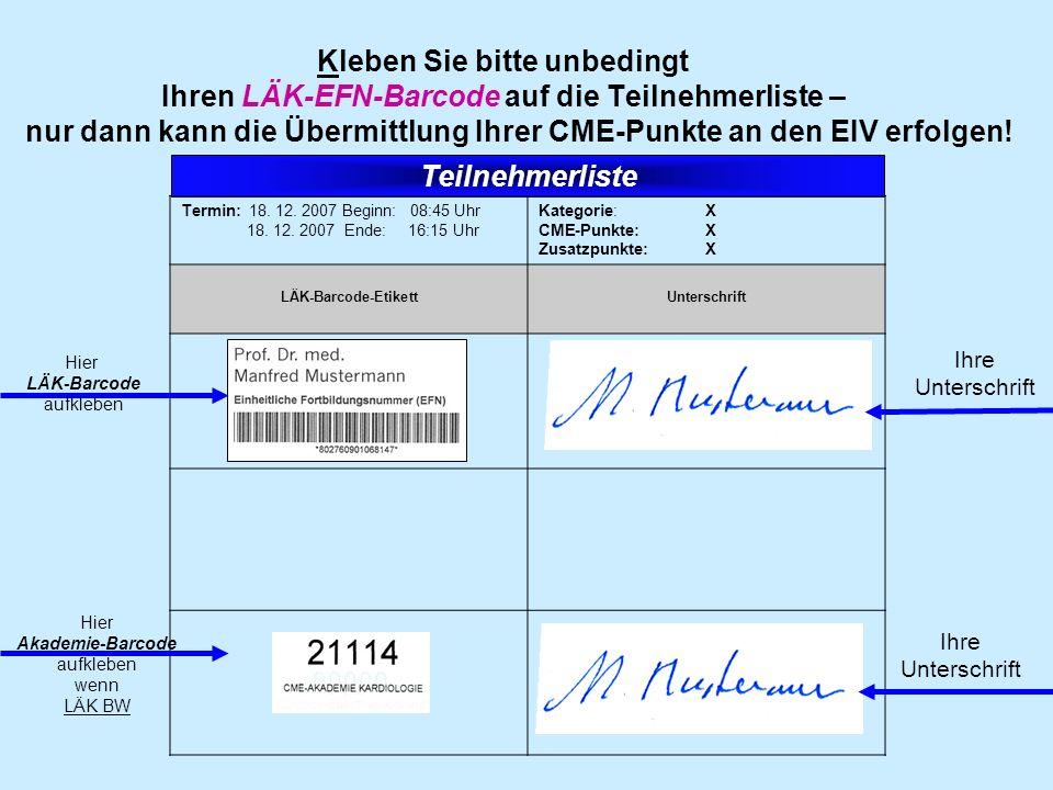 Termin: 18. 12. 2007 Beginn: 08:45 Uhr 18. 12. 2007 Ende: 16:15 Uhr Kategorie: X CME-Punkte: X Zusatzpunkte: X LÄK-Barcode-Etikett Unterschrift Kleben