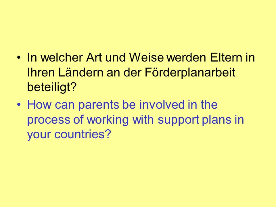 In welcher Art und Weise werden Eltern in Ihren Ländern an der Förderplanarbeit beteiligt? How can parents be involved in the process of working with