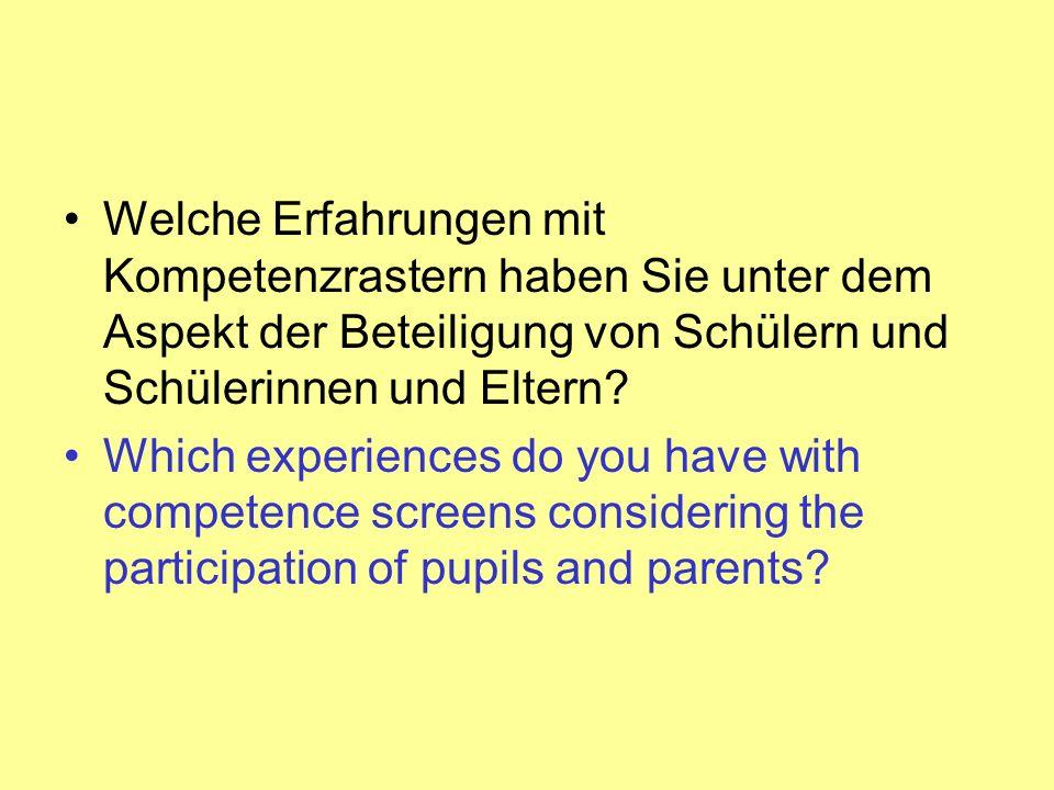 Welche Erfahrungen mit Kompetenzrastern haben Sie unter dem Aspekt der Beteiligung von Schülern und Schülerinnen und Eltern? Which experiences do you