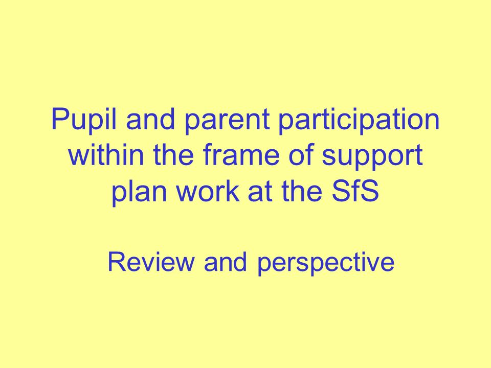 Pupil and parent participation within the frame of support plan work at the SfS Review and perspective