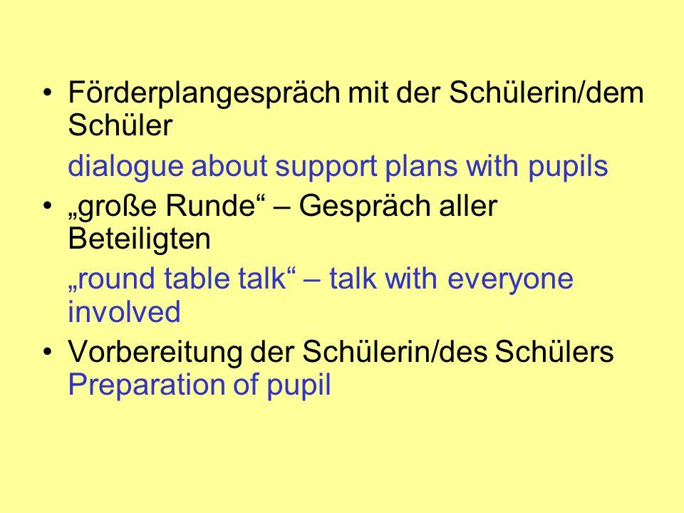 Förderplangespräch mit der Schülerin/dem Schüler dialogue about support plans with pupils große Runde – Gespräch aller Beteiligten round table talk –