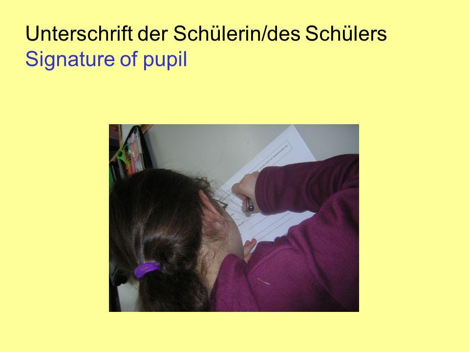 Unterschrift der Schülerin/des Schülers Signature of pupil