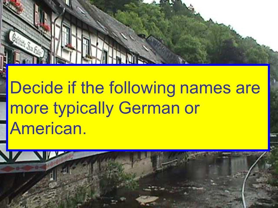 Wolfgang ist typisch deutsch. Deutsch oder amerikanisch?