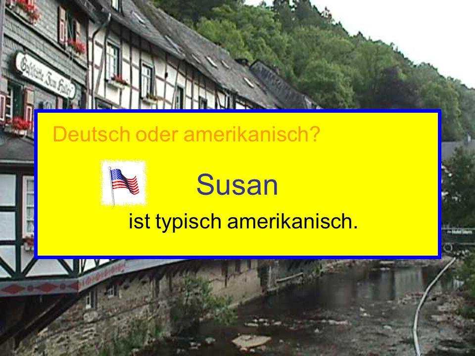 Susan ist typisch amerikanisch. Deutsch oder amerikanisch?