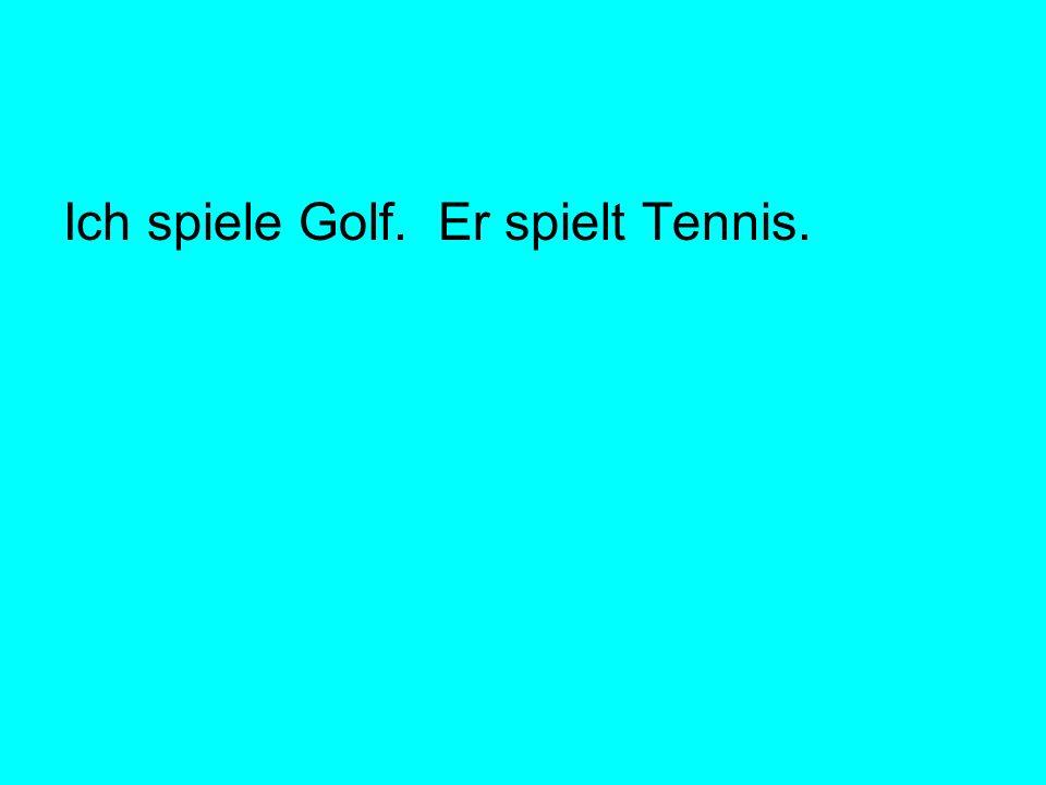 Ich spiele Golf. Er spielt Tennis.