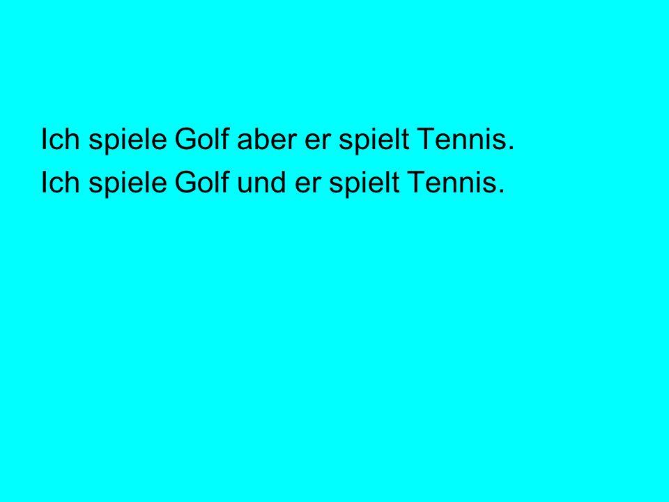 Ich spiele Golf aber er spielt Tennis. Ich spiele Golf und er spielt Tennis.
