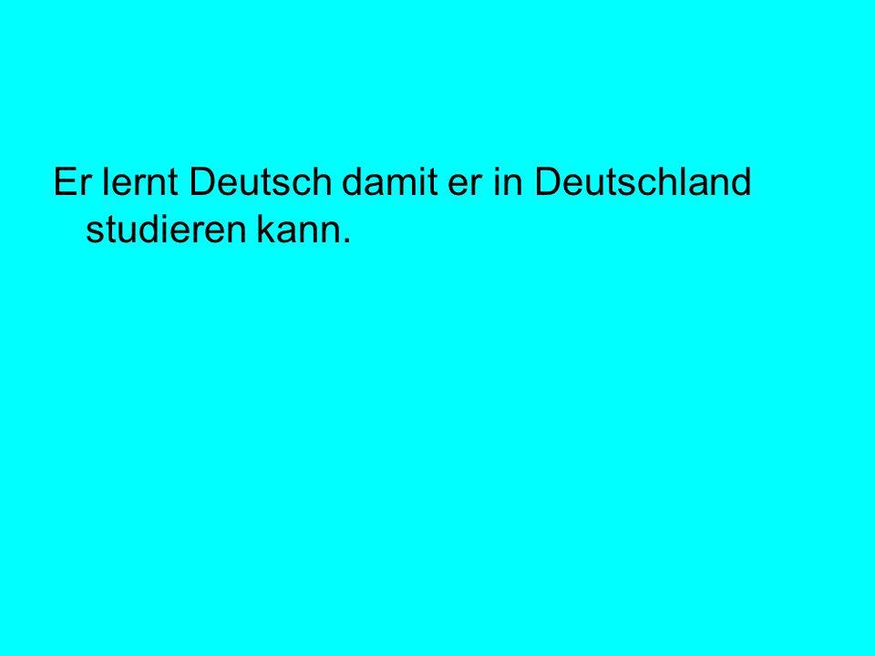 Er lernt Deutsch damit er in Deutschland studieren kann.