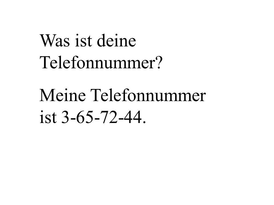 Was ist deine Telefonnummer? Meine Telefonnummer ist 3-65-72-44.