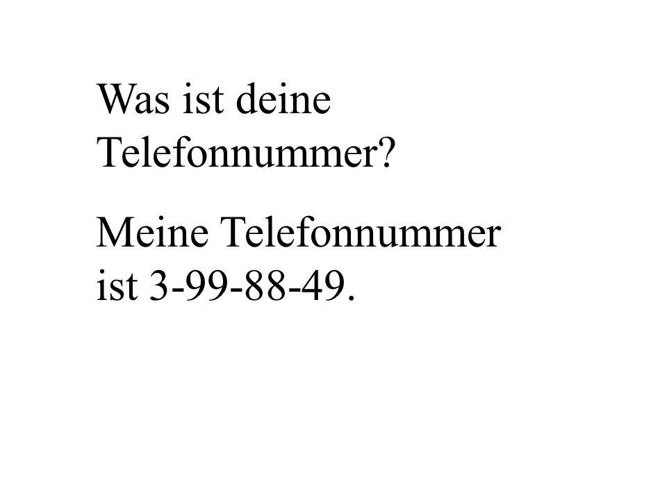 Was ist deine Telefonnummer? Meine Telefonnummer ist 3-99-88-49.