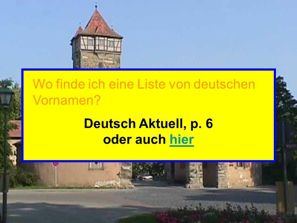 Deutsch Aktuell, p. 6 oder auch hierhier Wo finde ich eine Liste von deutschen Vornamen